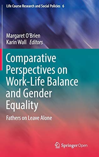 9783319429687: Comparative Perspectives on Work-Life Balance and Gender Equality: Fathers on Leave Alone (Life Course Research and Social Policies)