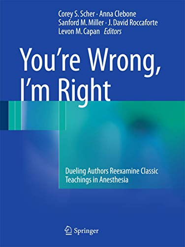 9783319431673: You're Wrong, I'm Right: Dueling Authors Reexamine Classic Teachings in Anesthesia