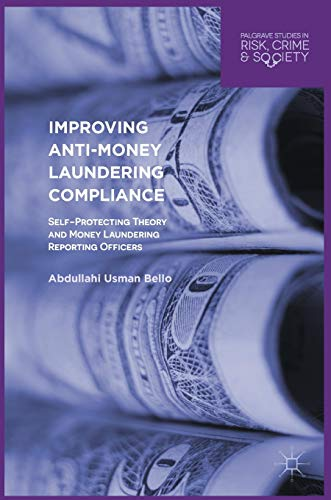 9783319432632: Improving Anti-Money Laundering Compliance: Self-Protecting Theory and Money Laundering Reporting Officers (Palgrave Studies in Risk, Crime and Society)