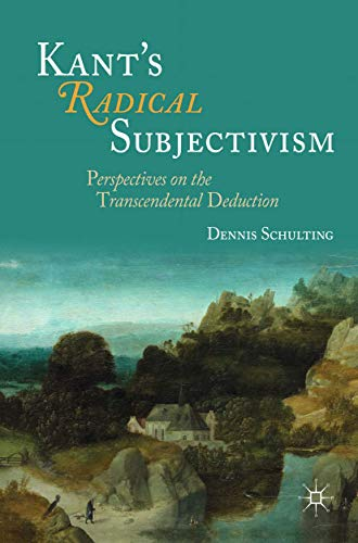 9783319438764: Kant's Radical Subjectivism: Perspectives on the Transcendental Deduction
