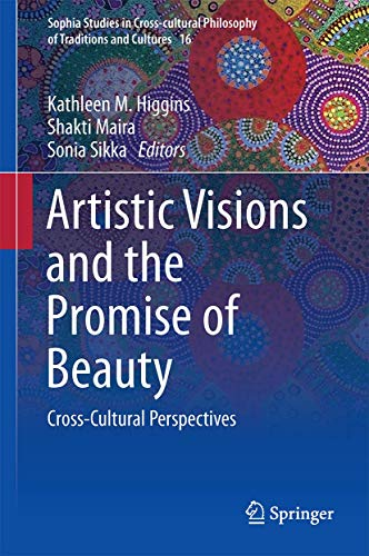 9783319438917: Artistic Visions and the Promise of Beauty: Cross-Cultural Perspectives (Sophia Studies in Cross-cultural Philosophy of Traditions and Cultures)