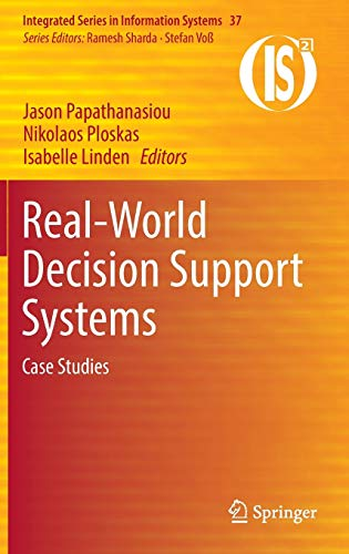 9783319439150: Real-World Decision Support Systems: Case Studies (Integrated Series in Information Systems)