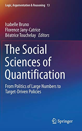 9783319439990: The Social Sciences of Quantification: From Politics of Large Numbers to Target-Driven Policies (Logic, Argumentation & Reasoning)