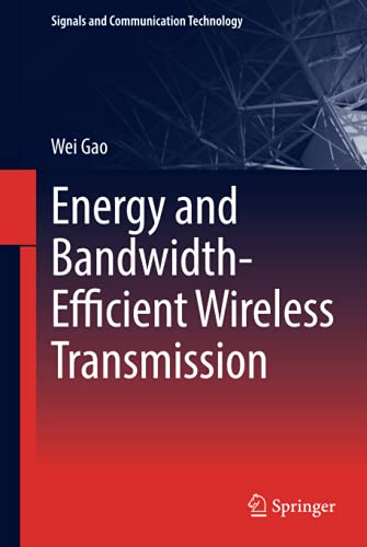Energy and Bandwidth-Efficient Wireless Transmission (Signals and Communication Technology): Wei ...