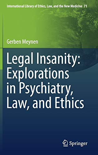 9783319447193: Legal Insanity: Explorations in Psychiatry, Law, and Ethics (International Library of Ethics, Law, and the New Medicine)