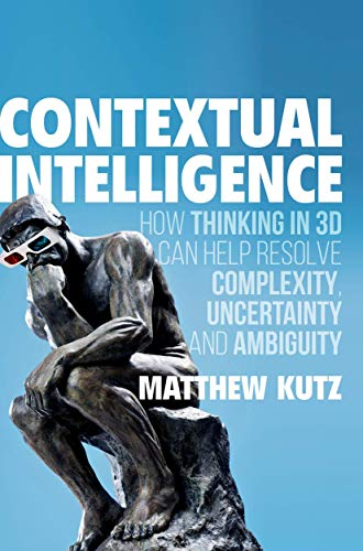 9783319449975: Contextual Intelligence: How Thinking in 3D Can Help Resolve Complexity, Uncertainty and Ambiguity
