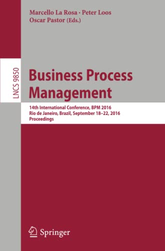 9783319453477: Business Process Management: 14th International Conference, BPM 2016, Rio de Janeiro, Brazil, September 18-22, 2016. Proceedings (Lecture Notes in Computer Science)