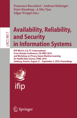 9783319455068: Availability, Reliability, and Security in Information Systems: IFIP WG 8.4, 8.9, TC 5 International Cross-Domain Conference, CD-ARES 2016, and ... Applications, incl. Internet/Web, and HCI)