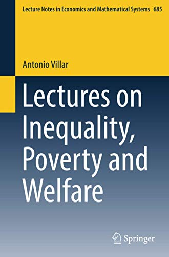 Lectures on Inequality, Poverty and Welfare (Lecture Notes in Economics and Mathematical Systems): ...