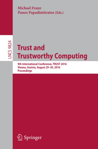 9783319455716: Trust and Trustworthy Computing: 9th International Conference, TRUST 2016, Vienna, Austria, August 29-30, 2016, Proceedings (Lecture Notes in Computer Science)