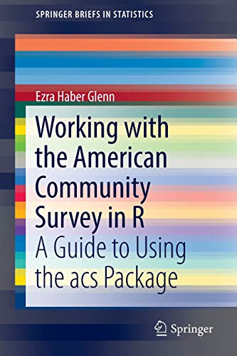 9783319457710: Working with the American Community Survey in R: A Guide to Using the acs Package (SpringerBriefs in Statistics)