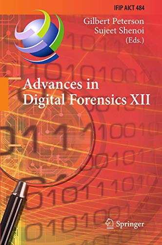 9783319462783: Advances in Digital Forensics XII: 12th IFIP WG 11.9 International Conference, New Delhi, January 4-6, 2016, Revised Selected Papers (IFIP Advances in Information and Communication Technology)