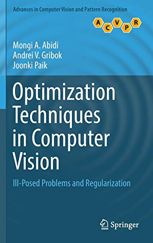 9783319463636: Optimization Techniques in Computer Vision: Ill-Posed Problems and Regularization (Advances in Computer Vision and Pattern Recognition)