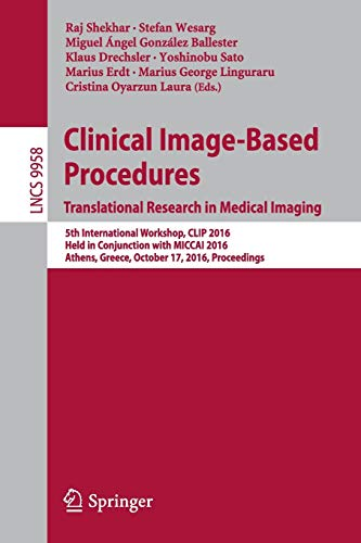 9783319464718: Clinical Image-Based Procedures. Translational Research in Medical Imaging: 5th International Workshop, CLIP 2016, Held in Conjunction with MICCAI ... (Lecture Notes in Computer Science)