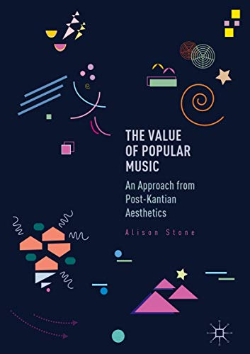 9783319465432: The Value of Popular Music: An Approach from Post-Kantian Aesthetics