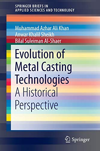 9783319466323: Evolution of Metal Casting Technologies: A Historical Perspective (SpringerBriefs in Applied Sciences and Technology)