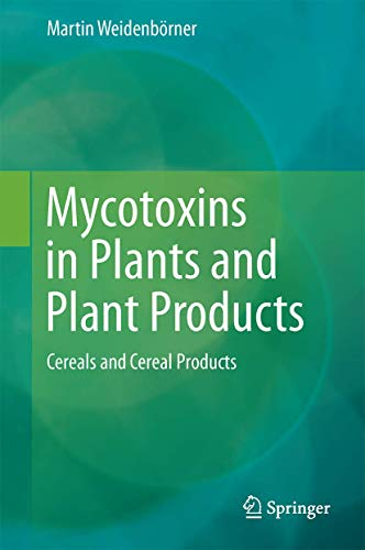 9783319467139: Mycotoxins in Plants and Plant Products: Cereals and Cereal Products
