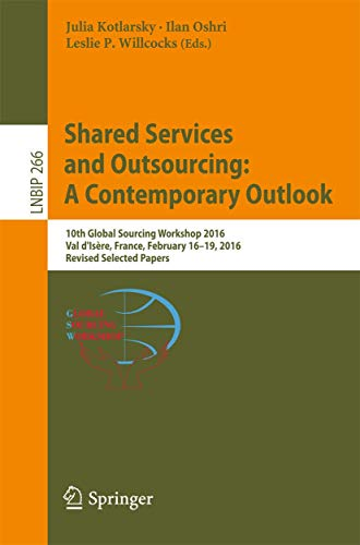 9783319470085: Shared Services and Outsourcing: A Contemporary Outlook: 10th Global Sourcing Workshop 2016, Val d'Isère, France, February 16-19, 2016, Revised ... Notes in Business Information Processing)
