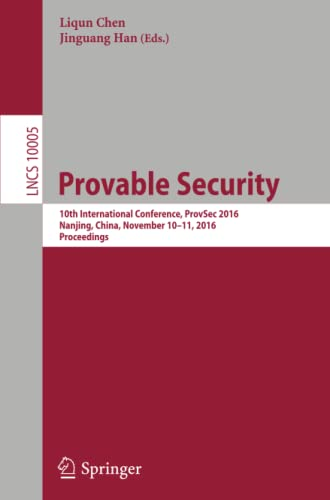9783319474212: Provable Security: 10th International Conference, ProvSec 2016, Nanjing, China, November 10-11, 2016, Proceedings (Lecture Notes in Computer Science)