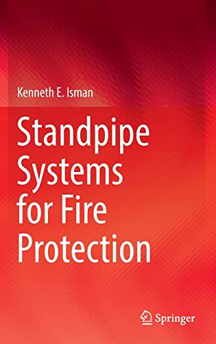 Standpipe Systems for Fire Protection: Kenneth E Isman