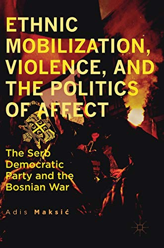 9783319482927: Ethnic Mobilization, Violence, and the Politics of Affect: The Serb Democratic Party and the Bosnian War