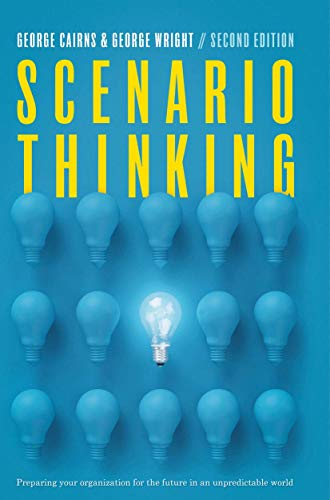 Scenario Thinking: Preparing Your Organization for the Future in an Unpredictable World - George Cairns, George Wright