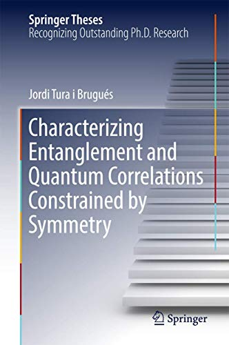 Characterizing Entanglement and Quantum Correlations Constrained by Symmetry (Springer Theses): ...