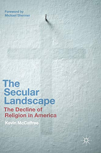 The Secular Landscape: The Decline of Religion in America: Kevin McCaffree