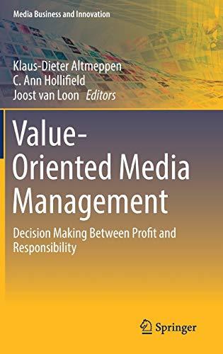Value-Oriented Media Management. Decision Making Between Profit: Altmeppen, Klaus-Dieter; Hollifield,