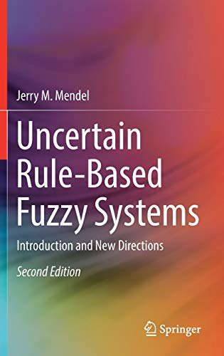 Uncertain Rule-Based Fuzzy Systems: Introduction and New Directions, 2nd Edition: Jerry M. Mendel