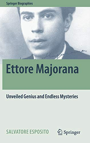 Ettore Majorana: Unveiled Genius and Endless Mysteries (Springer Biographies): Salvatore Esposito