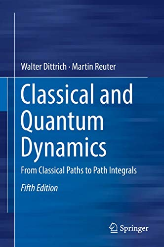 Classical and Quantum Dynamics: From Classical Paths to Path Integrals: Walter Dittrich