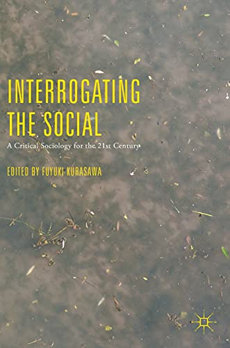 Interrogating the Social: A Critical Sociology for the 21st Century: Palgrave Macmillan