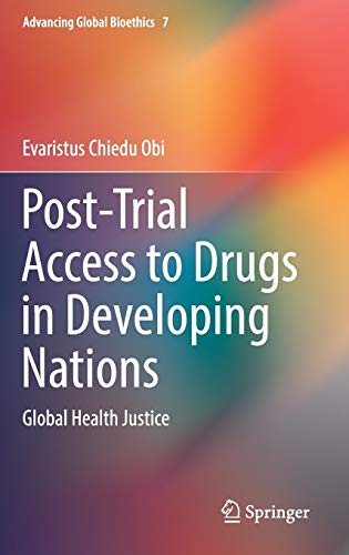 Post-Trial Access to Drugs in Developing Nations: Global Health Justice (Advancing Global Bioethics...