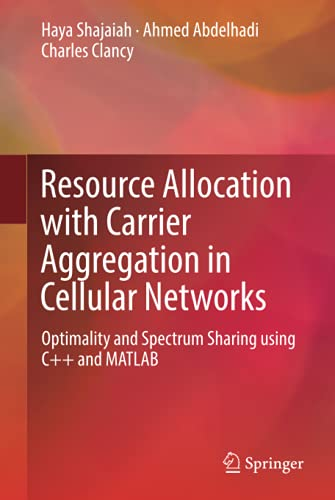 Resource Allocation with Carrier Aggregation in Cellular Networks: Optimality and Spectrum Sharing ...