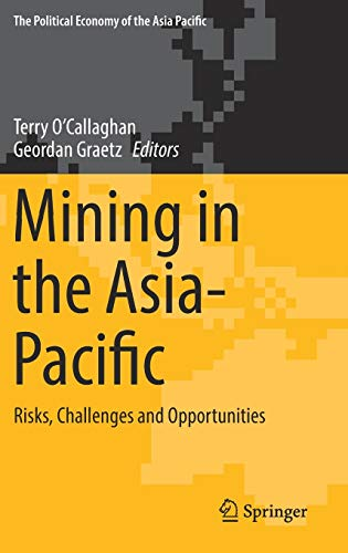 Mining in the Asia-Pacific: Risks, Challenges and Opportunities (The Political Economy of the Asia ...