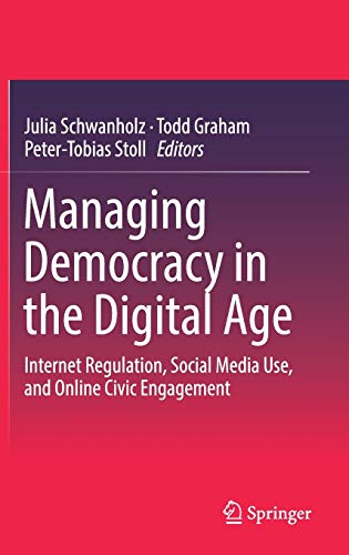 Managing Democracy in the Digital Age: Internet Regulation, Social Media Use, and Online Civic ...