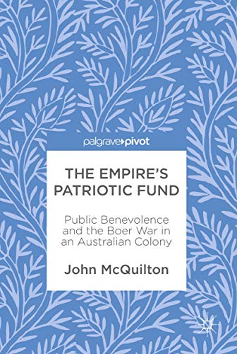 The Empire?s Patriotic Fund: Public Benevolence and the Boer War in an Australian Colony: John ...