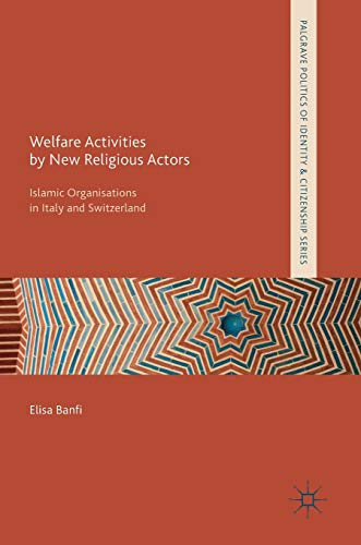 Welfare Activities by New Religious Actors: Islamic Organisations in Italy and Switzerland (...