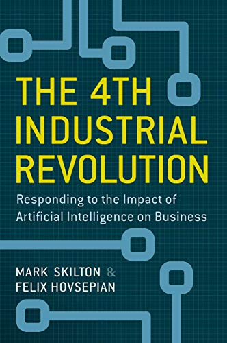 The 4th Industrial Revolution: Responding to the Impact of Artificial Intelligence on Business (...
