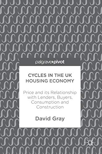 Cycles in the UK Housing Economy: Price and its Relationship with Lenders, Buyers, Consumption and ...