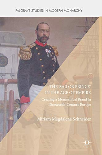 The 'Sailor Prince' in the Age of Empire: Creating a Monarchical Brand in ...