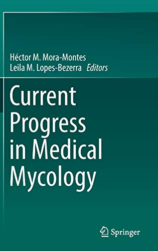 Current Progress in Medical Mycology: Mora-Montes, Héctor M.