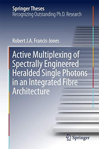 Active Multiplexing of Spectrally Engineered Heralded Single Photons in an Integrated Fibre ...