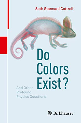 Do Colors Exist?: And Other Profound Physics: Cottrell, Seth Stannard