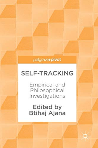 Self-Tracking : Empirical and Philosophical Investigations: Btihaj Ajana