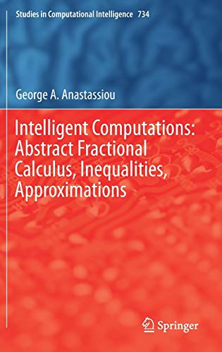 Intelligent Computations: Abstract Fractional Calculus, Inequalities, Approximations (Studies in ...