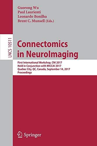 Connectomics in NeuroImaging Image Processing, Computer Vision,: Guorong Wu (editor),
