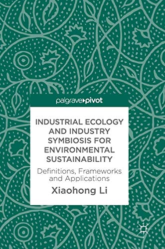 Industrial Ecology and Industry Symbiosis for Environmental: Li, Xiaohong