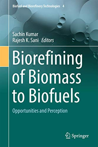 Biorefining of Biomass to Biofuels: Opportunities and: Kumar, Sachin (Edited